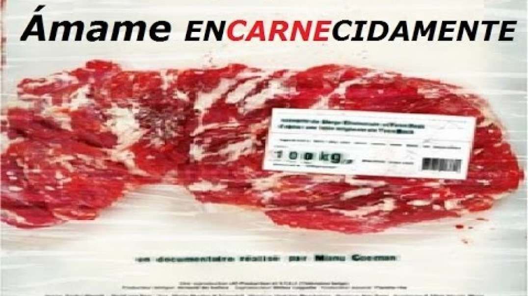 Amame EnCARNEcidamente   La Carne esta matando a la Humanidad - Documental