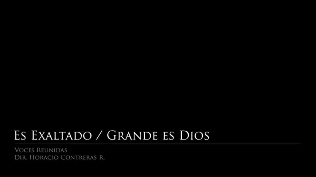 Es exaltado / Grande es Dios | Voces Reunidas