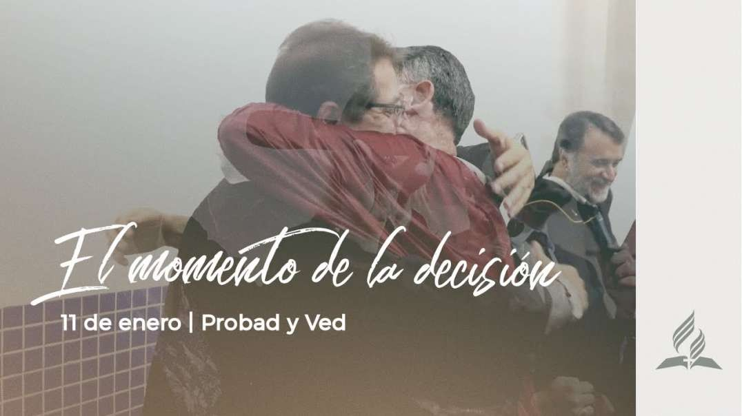 11 de Enero - El Momento de la Decision | PROBAD Y VED 2020