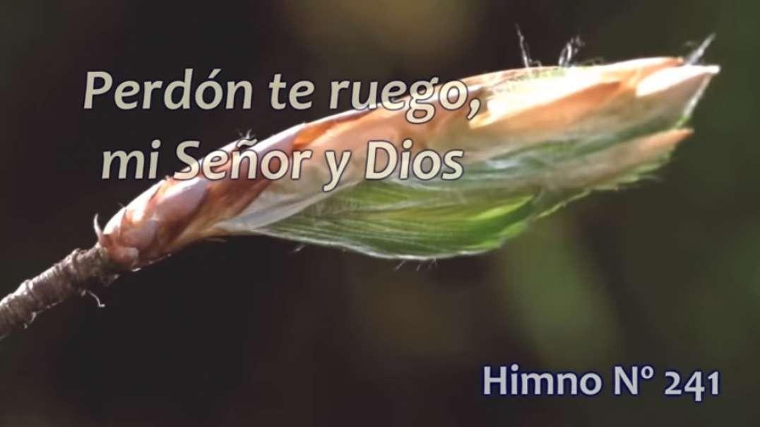 Himno No 241 |  Perdon te ruego, mi Senor y Dios
